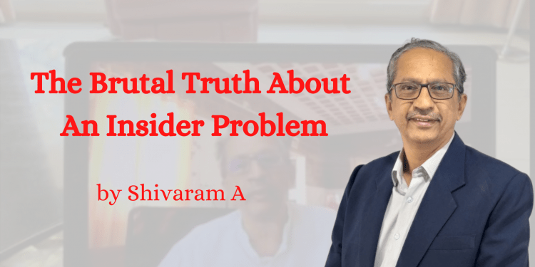 Brutal Truth About An Insider Problem